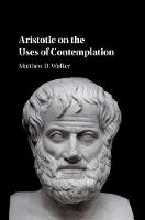 Aristotle on the Uses of Contemplation by Matthew D. Walker