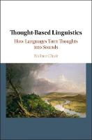 Thought-based Linguistics How Languages Turn Thoughts into Sounds by Wallace L. (University of California, Santa Barbara) Chafe