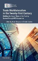 Trade Multilateralism in the Twenty-First Century Building the Upper Floors of the Trading System through WTO Accessions by Alexei Kireyev