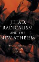 Jihad, Radicalism, and the New Atheism by Mohammad Hassan (Michigan State University) Khalil