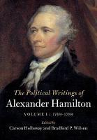 The Political Writings of Alexander Hamilton : Volume 1 by Alexander Hamilton