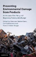 Preventing Environmental Damage from Products An Analysis of the Policy and Regulatory Framework in Europe by Eleonore (Universitetet i Oslo) Maitre-Ekern