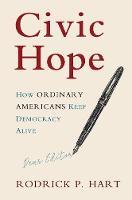 Civic Hope How Ordinary Americans Keep Democracy Alive by Rodrick P. (University of Texas, Austin) Hart