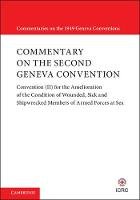Commentary on the Second Geneva Convention Convention (II) for the Amelioration of the Condition of Wounded, Sick and Shipwrecked Members of Armed Forces at Sea by International Committee of the Red Cross