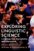 Exploring Linguistic Science Language Use, Complexity, and Interaction by Allison (University of Mississippi) Burkette, William A. (University of Georgia) Kretzschmar Jr.