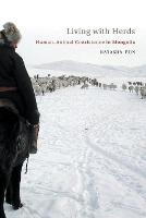 Living with Herds Human-Animal Coexistence in Mongolia by Natasha (CASS Postdoctoral Fellow, School of Archaeology and Anthropology, Australian National University, Canberra) Fijn