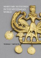 Maritime Networks in the Mycenaean World by Thomas F. (University of Pennsylvania) Tartaron