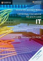 Cambridge International AS and A Level IT Teacher's Resource CD-ROM by Victoria Ellis, David Waters