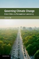 Governing Climate Change Global Cities and Transnational Lawmaking by Jolene (National University of Singapore) Lin