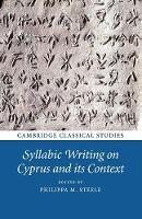Syllabic Writing on Cyprus and its Context by Philippa M. Steele