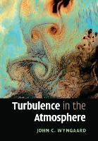 Turbulence in the Atmosphere by John C. (Pennsylvania State University) Wyngaard