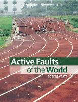 Active Faults of the World by Robert (Oregon State University) Yeats