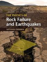 The Physics of Rock Failure and Earthquakes by Mitiyasu (University of Tokyo) Ohnaka