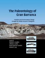 The Paleontology of Gran Barranca Evolution and Environmental Change through the Middle Cenozoic of Patagonia by Richard H. (Duke University, North Carolina) Madden