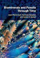 Biominerals and Fossils Through Time by Jean-Pierre Cuif, Yannicke (Universite de Paris VI (Pierre et Marie Curie)) Dauphin, James E. (State University of New  Sorauf
