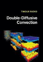 Double-Diffusive Convection by Timour (Naval Postgraduate School, Monterey, California) Radko