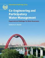 Co-Engineering and Participatory Water Management Organisational Challenges for Water Governance by Katherine A. (Australian National University, Canberra) Daniell