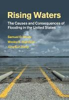 Rising Waters The Causes and Consequences of Flooding in the United States by Samuel D. (Texas A & M University) Brody, Wesley E. (Texas A & M University) Highfield, Jung Eun Kang