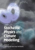 Stochastic Physics and Climate Modelling by Tim (University of Oxford) Palmer