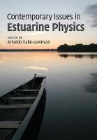 Contemporary Issues in Estuarine Physics by Arnoldo (University of Florida) Valle-Levinson