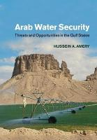 Arab Water Security Threats and Opportunities in the Gulf States by Hussein A. (Colorado School of Mines) Amery