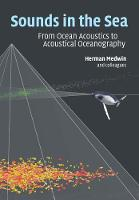 Sounds in the Sea From Ocean Acoustics to Acoustical Oceanography by Herman Medwin