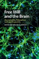Free Will and the Brain Neuroscientific, Philosophical, and Legal Perspectives by Walter (University of Calgary) Glannon