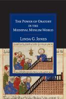 The Power of Oratory in the Medieval Muslim World by Linda G. Jones