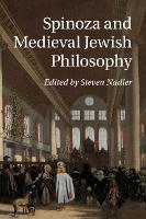 Spinoza and Medieval Jewish Philosophy by Steven (University of Wisconsin, Madison) Nadler