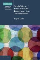 The WTO and International Investment Law Converging Systems by Jurgen Kurtz