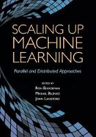 Scaling up Machine Learning Parallel and Distributed Approaches by Ron Bekkerman