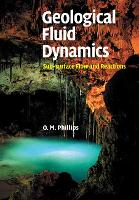 Geological Fluid Dynamics Sub-surface Flow and Reactions by Owen M. (The Johns Hopkins University) Phillips