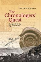 The Chronologers' Quest The Search for the Age of the Earth by Patrick Wyse Jackson