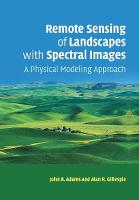 Remote Sensing of Landscapes with Spectral Images A Physical Modeling Approach by John B. (University of Washington) Adams, Alan R. (University of Washington) Gillespie