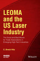 Leoma and the US Laser Industry The Good and Bad Moves for Trade Associations in Emerging High-Tech Industries by C. Breck Hitz