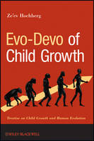 Evo-Devo of Child Growth Treatise on Child Growth and Human Evolution by Ze'ev Hochberg