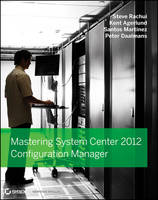 Mastering System Center 2012 Configuration Manager by Steve Rachui, Kent Agerlund, Santos Martinez, Peter Daalmans