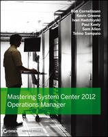Mastering System Center 2012 Operations Manager by Paul Keely, Bob Cornelissen, Ivan Hadzhiyski, Kevin Greene