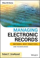 Managing Electronic Records Methods, Best Practices, and Technologies by Robert F. Smallwood, Robert F. Williams