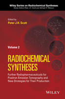 Radiochemical Syntheses, Volume 2 Further Radiopharmaceuticals for Positron Emission Tomography and New Strategies for Their Production by Peter J. H. Scott