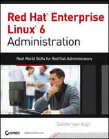 Red Hat Enterprise Linux 6 Administration Real World Skills for Red Hat Administrators by Van Vugt Sander