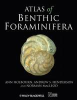 Atlas of Benthic Foraminifera by Ann Holbourn, Andrew S. Henderson, Norman Macleod