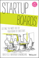 Startup Boards Getting the Most Out of Your Board of Directors by Brad Feld, Mahendra Ramsinghani