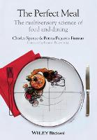 The Perfect Meal - the Multisensory Science of Food and Dining by Charles Spence, Betina Piqueras-Fiszman