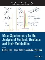 Mass Spectrometry for the Analysis of Pesticide Residues and Their Metabolites by Despina Tsipi, Helen Botitsi, Anastasios Economou