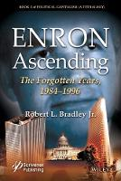 Enron Ascending The Forgotten Years, 1984-1996 by Robert L. Bradley