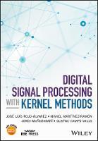 Digital Signal Processing with Kernel Methods by Jose Luis Rojo-Alvarez, Manel Martinez-Ramon, Jordi Munoz-Mari, Gustau Camps-Valls