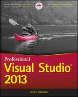 Professional Visual Studio 2013 by Bruce Johnson