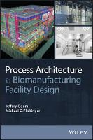 Process Architecture in Biomanufacturing Facility Design by Jeffery Odum