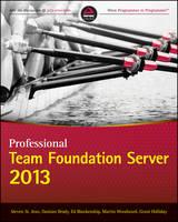 Professional Team Foundation Server 2013 by Steven St. Jean, Damian Brady